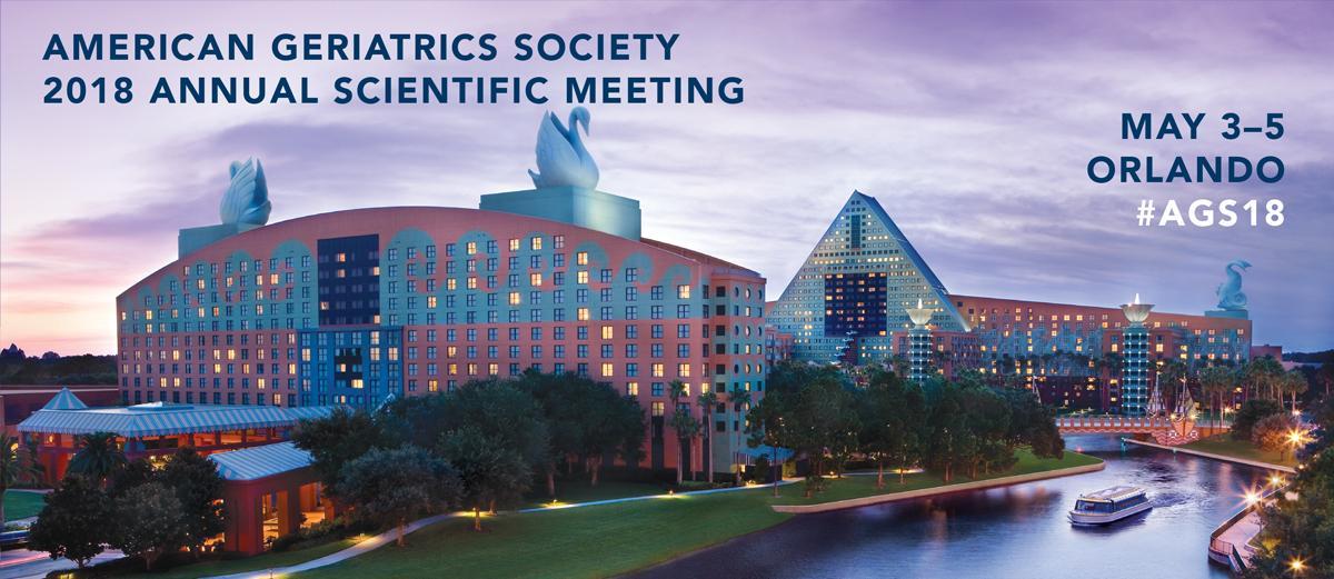 American Geriatrics Society 2018 Annual Meeting May 3 -5 Orlando FL #AGS18